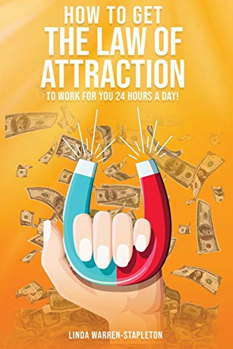 How To Get The Law Of Attraction To Work For You 24 Hours A Day!
