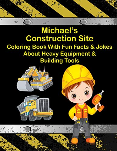Michael's Construction Site Coloring Book With Fun Facts & Jokes About Heavy Equipment & Building Tools