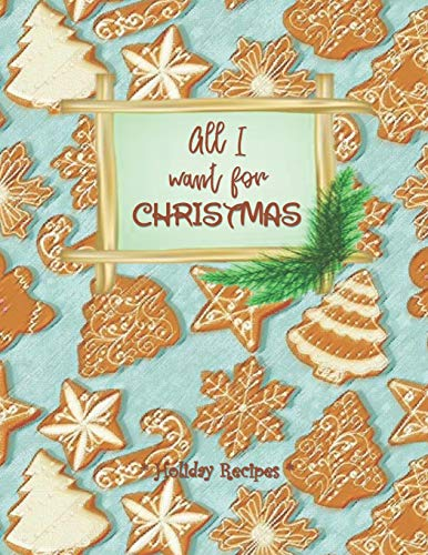 ALL I WANT FOR CHRISTMAS - Holiday Recipes