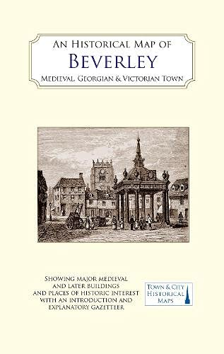 An Historical Map of Beverley: Medieval, Georgian and Victorian town