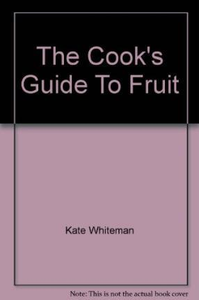The Cook's Guide To Fruit