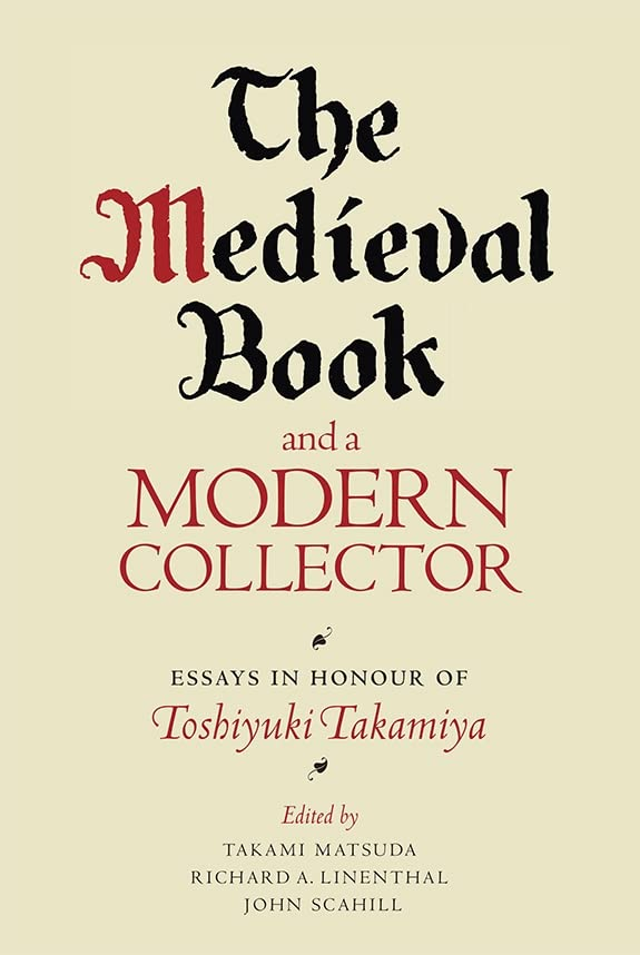 The Medieval Book and a Modern Collector - Essays in Honour of Toshiyuki Takamiya