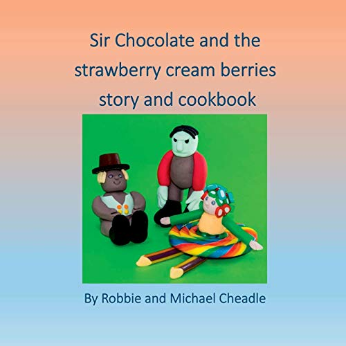 Sir Chocolate and the Strawberry Cream Berries Story and Cookbook