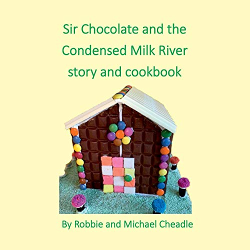 Sir Chocolate and the Condensed Milk River Story and Cookbook (Square)