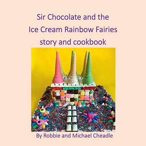 Sir Chocolate and the Ice Cream Rainbow Fairies story and cookbook