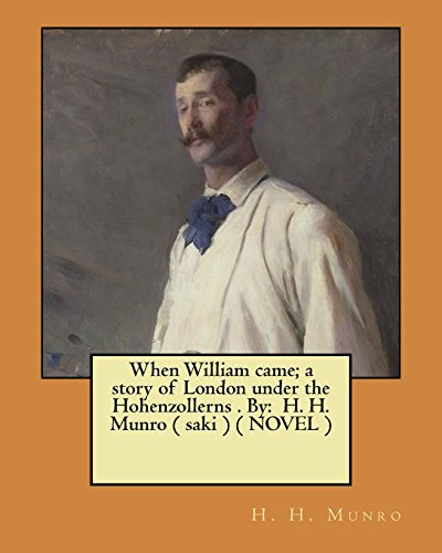 When William came; a story of London under the Hohenzollerns . By