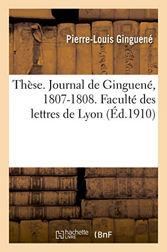 Th se. Journal de Ginguen , 1807-1808. Facult Des Lettres de Lyon