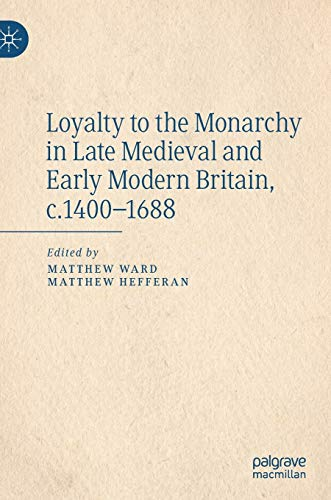Loyalty to the Monarchy in Late Medieval and Early Modern Britain, c.1400-1688