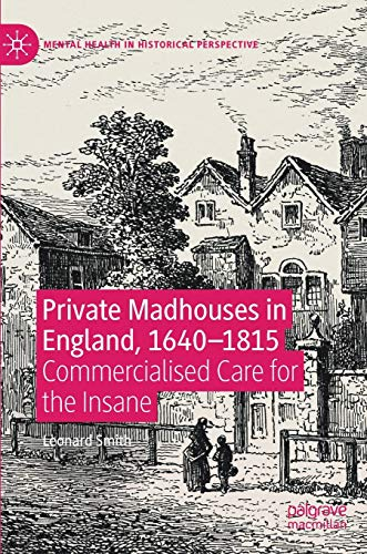 Private Madhouses in England, 1640-1815