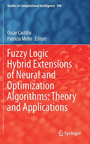 Fuzzy Logic Hybrid Extensions of Neural and Optimization Algorithms: Theory and Applications