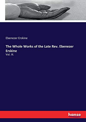 The Whole Works of the Late Rev. Ebenezer Erskine