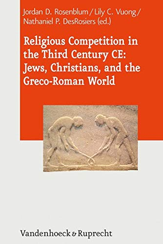 Religious Competition in the Third Century CE: Jews, Christians, and the Greco-Roman World