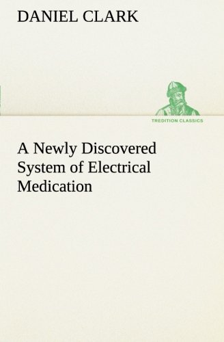 A Newly Discovered System of Electrical Medication