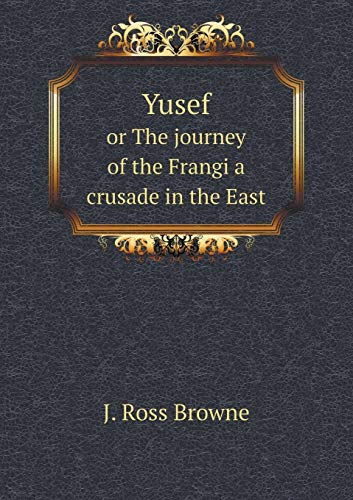 Yusef or the Journey of the Frangi a Crusade in the East