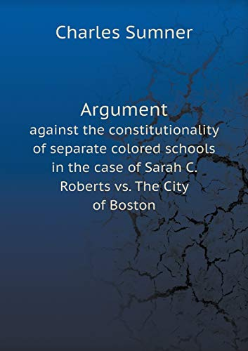 Argument Against the Constitutionality of Separate Colored Schools in the Case of Sarah C. Roberts vs. the City of Boston