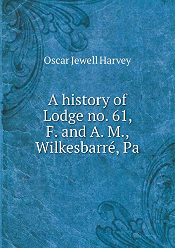 A History of Lodge No. 61, F. and A. M., Wilkesbarre, Pa