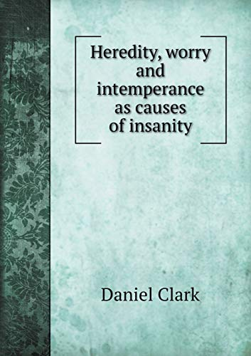 Heredity, Worry and Intemperance as Causes of Insanity