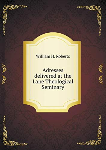 Adresses Delivered at the Lane Theological Seminary