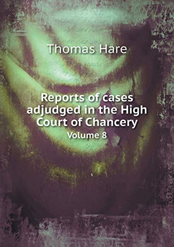 Reports of Cases Adjudged in the High Court of Chancery Volume 8
