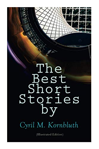 The Best Short Stories by Cyril M. Kornbluth (Illustrated Edition)