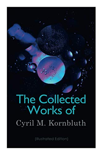 The Collected Works of Cyril M. Kornbluth (Illustrated Edition)