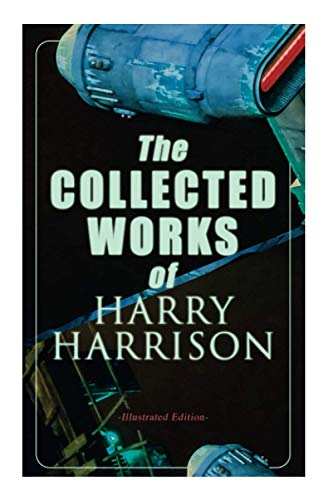 The Collected Works of Harry Harrison (Illustrated Edition)