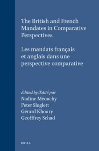 The British and French Mandates in Comparative Perspectives/Les mandats francais et anglais dans une perspective comparative