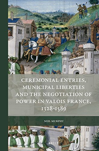 Ceremonial Entries, Municipal Liberties and the Negotiation of Power in Valois France, 1328-1589