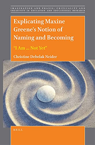 """Explicating Maxine Greene's Notion of Naming and Becoming: """"I Am ... Not Yet"""""""