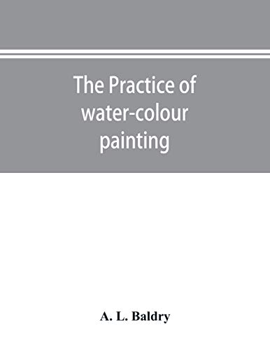 The practice of water-colour painting