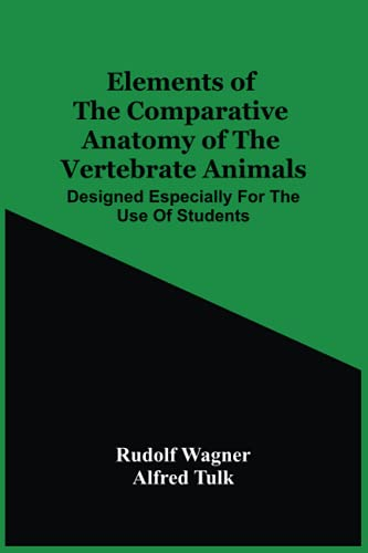 Elements Of The Comparative Anatomy Of The Vertebrate Animals; Designed Especially For The Use Of Students