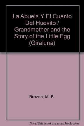 La Abuela Y El Cuento Del Huevito / Grandmother and the Story of the Little Egg