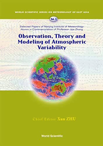 Observation, Theory And Modeling Of Atmospheric Variability - Selected Papers Of Nanjing Institute Of Meteorology Alumni In Commemoration Of Professor Jijia Zhang