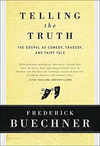 Telling the Truth : The Gospel as Tragedy, Comedy and Fairy Tale