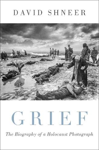 Grief : The Biography of a Holocaust Photograph