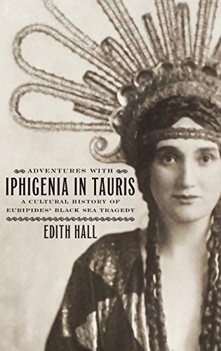 Adventures with Iphigenia in Tauris : A Cultural History of Euripides' Black Sea Tragedy