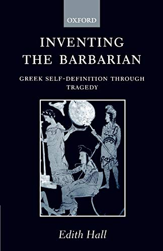 Inventing the Barbarian : Greek Self-Definition through Tragedy