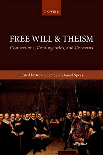 Free Will and Theism : Connections, Contingencies, and Concerns