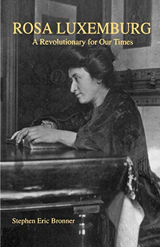 Rosa Luxemburg : A Revolutionary for Our Times