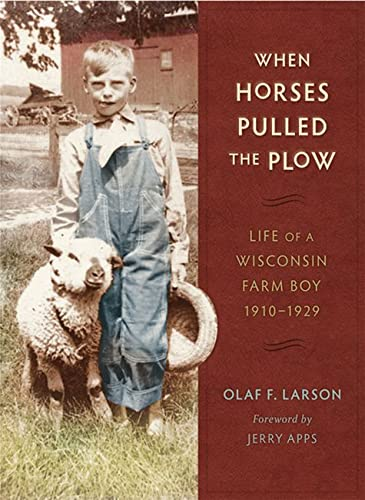When Horses Pulled the Plow : Life of a Wisconsin Farm Boy, 1910-1929 thumbnail