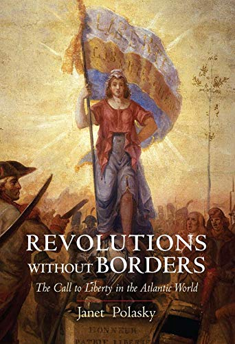 Revolutions without Borders : The Call to Liberty in the Atlantic World