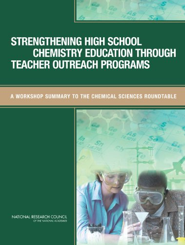 Strengthening High School Chemistry Education Through Teacher Outreach Programs : A Workshop Summary to the Chemical Sciences Roundtable