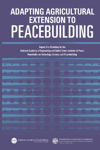 Adapting Agricultural Extension to Peacebuilding : Report of a Workshop by the National Academy of Engineering and United States Institute of Peace: Roundtable on Technology, Science, and Peacebuilding