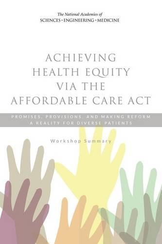 Achieving Health Equity via the Affordable Care Act : Promises, Provisions, and Making Reform a Reality for Diverse Patients: Workshop Summary
