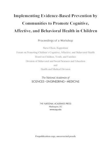 Implementing Evidence-Based Prevention by Communities to Promote Cognitive, Affective, and Behavioral Health in Children : Proceedings of a Workshop