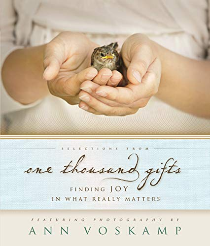 Selections from One Thousand Gifts : Finding Joy in What Really Matters
