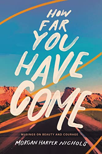 How Far You Have Come : Musings on Beauty and Courage