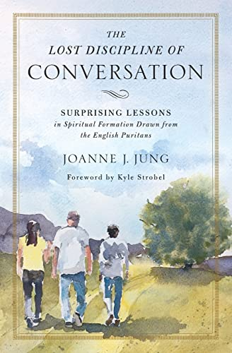 The Lost Discipline of Conversation : Surprising Lessons in Spiritual Formation Drawn from the English Puritans