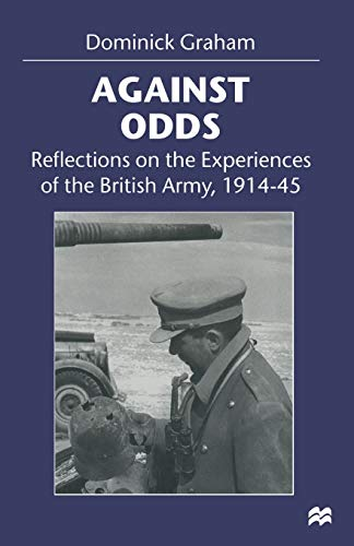 Against Odds : Reflections on the Experiences of the British Army, 1914-45