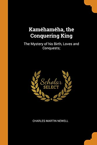 Kam ham ha, the Conquering King : The Mystery of His Birth, Loves and Conquests;